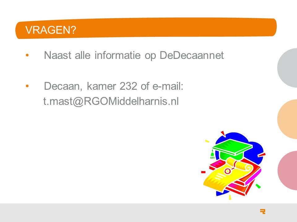 VRAGEN? Naast alle informatie op DeDecaannet Decaan, kamer 232 of e-mail: t.mast@RGOMiddelharnis.nl