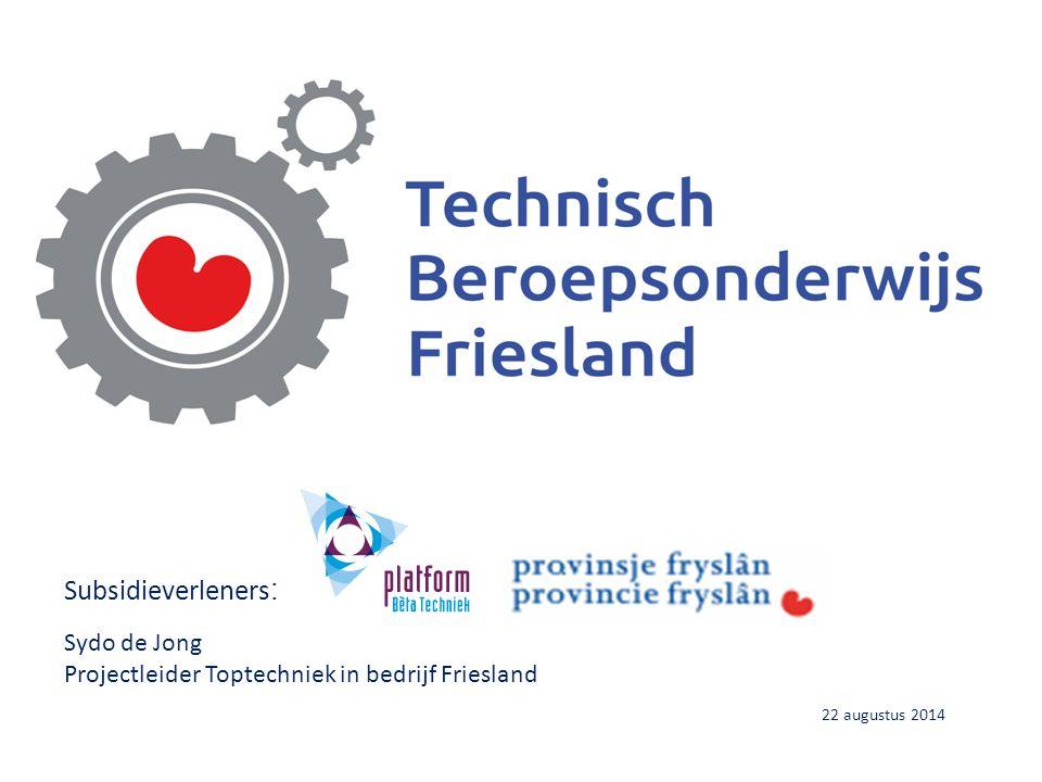 Subsidieverleners : Sydo de Jong Projectleider Toptechniek in bedrijf Friesland 22 augustus 2014