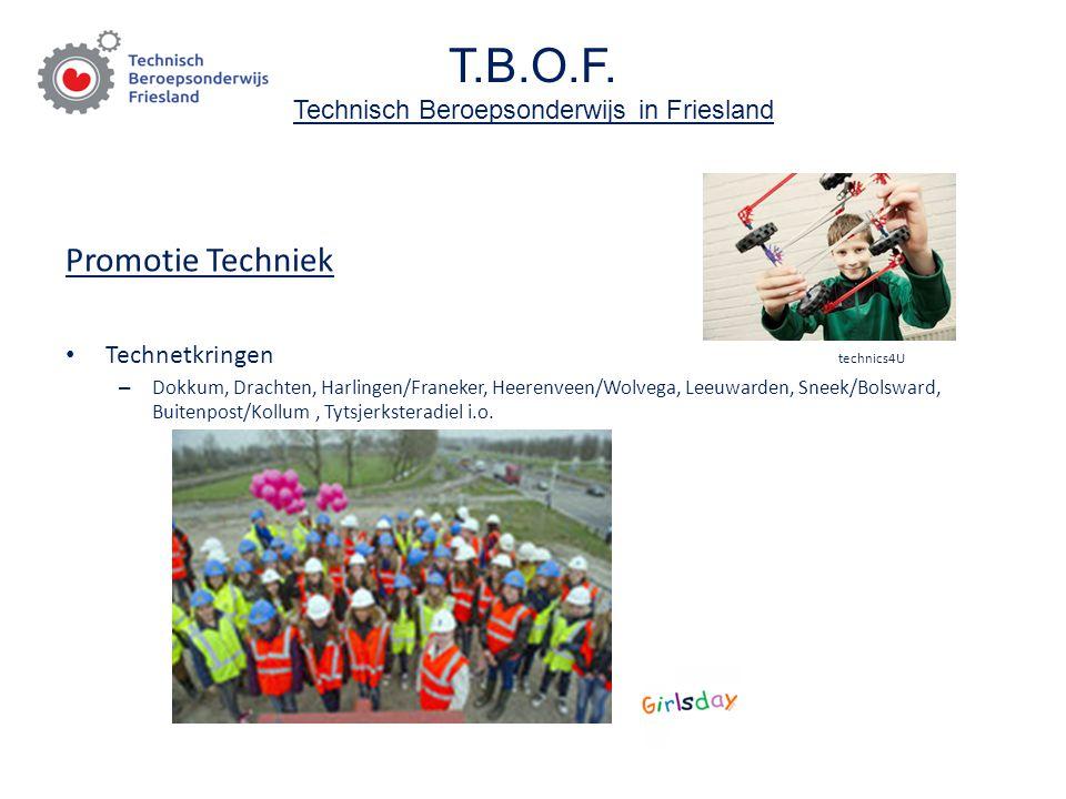 T.B.O.F. Technisch Beroepsonderwijs in Friesland Promotie Techniek Technetkringen technics4U – Dokkum, Drachten, Harlingen/Franeker, Heerenveen/Wolveg