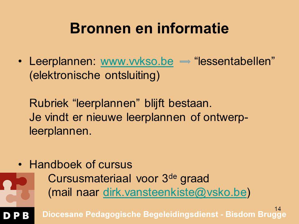 """14 Bronnen en informatie Leerplannen: www.vvkso.be """"lessentabellen"""" (elektronische ontsluiting) Rubriek """"leerplannen"""" blijft bestaan. Je vindt er nieu"""