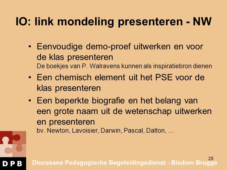 IO: link mondeling presenteren - NW Eenvoudige demo-proef uitwerken en voor de klas presenteren De boekjes van P. Walravens kunnen als inspiratiebron