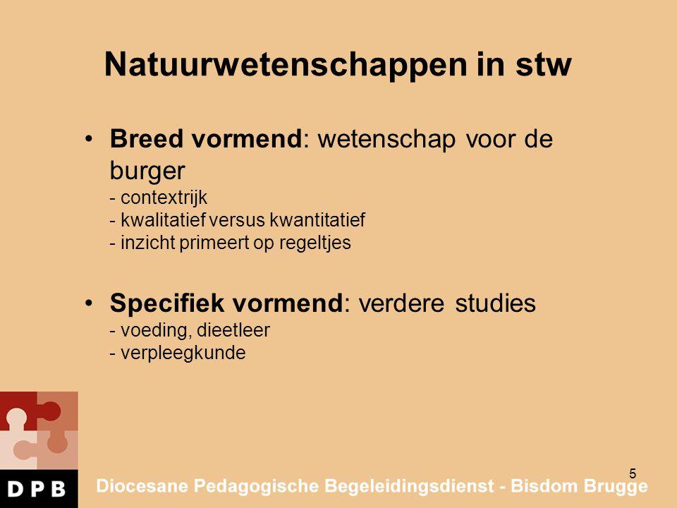 5 Natuurwetenschappen in stw Breed vormend: wetenschap voor de burger - contextrijk - kwalitatief versus kwantitatief - inzicht primeert op regeltjes
