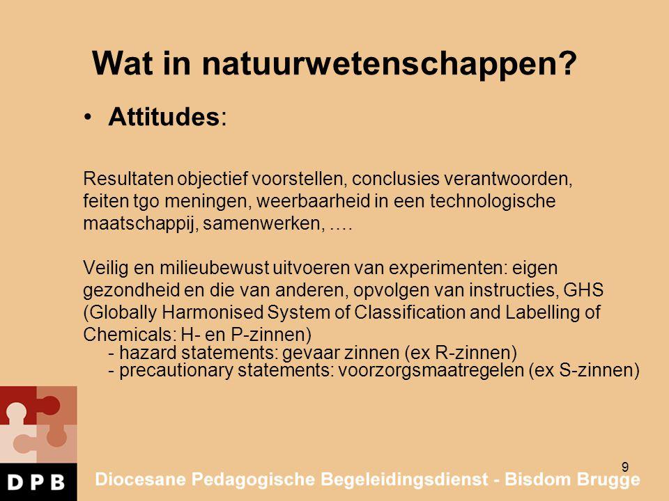 9 Wat in natuurwetenschappen? Attitudes: Resultaten objectief voorstellen, conclusies verantwoorden, feiten tgo meningen, weerbaarheid in een technolo
