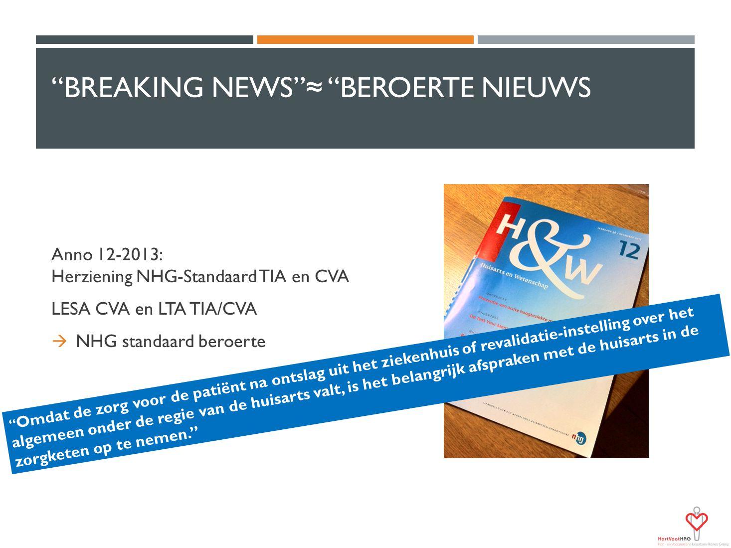"""""""BREAKING NEWS""""≈ """"BEROERTE NIEUWS Anno 12-2013: Herziening NHG-Standaard TIA en CVA LESA CVA en LTA TIA/CVA  NHG standaard beroerte """" Omdat de zorg v"""