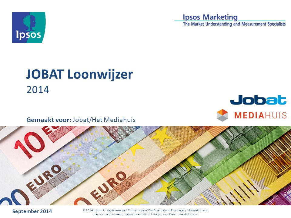 JOBAT Loonwijzer 2014 September 2014 © 2014 Ipsos. All rights reserved. Contains Ipsos' Confidential and Proprietary information and may not be disclo