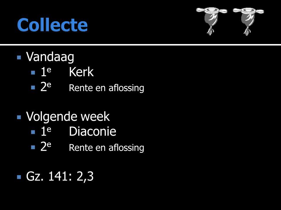  Vandaag  1 e Kerk  2 e Rente en aflossing  Volgende week  1 e Diaconie  2 e Rente en aflossing  Gz.