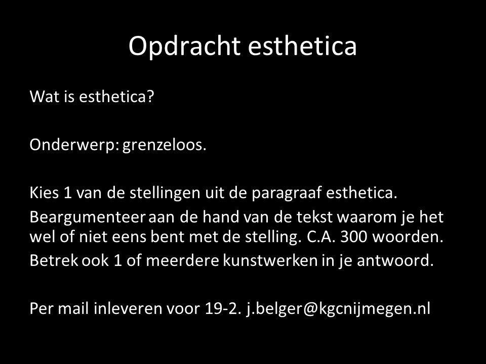 Opdracht esthetica Wat is esthetica? Onderwerp: grenzeloos. Kies 1 van de stellingen uit de paragraaf esthetica. Beargumenteer aan de hand van de teks