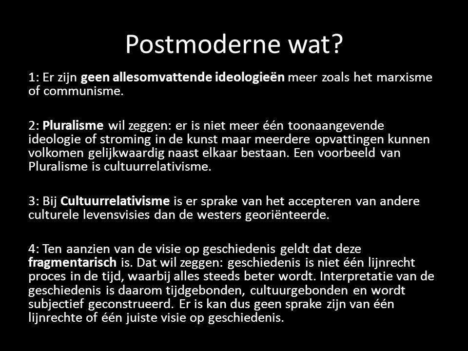 Postmoderne wat? 1: Er zijn geen allesomvattende ideologieën meer zoals het marxisme of communisme. 2: Pluralisme wil zeggen: er is niet meer één toon