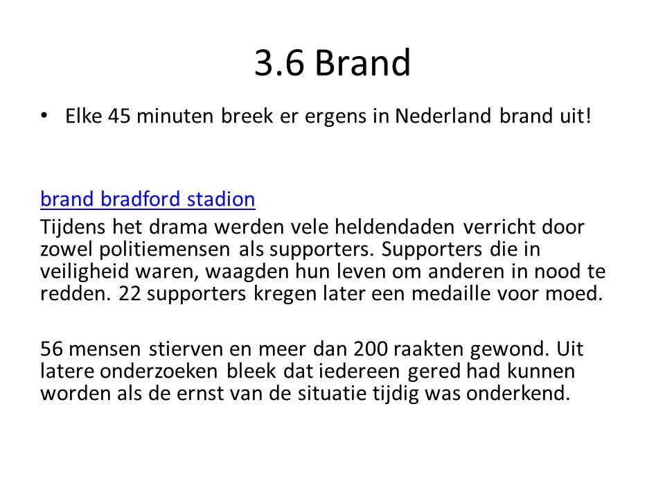 3.6 Brand Elke 45 minuten breek er ergens in Nederland brand uit! brand bradford stadion Tijdens het drama werden vele heldendaden verricht door zowel