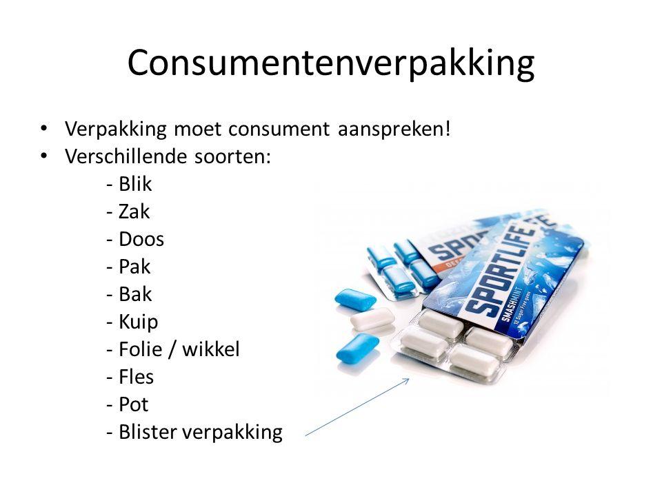 Consumentenverpakking Verpakking moet consument aanspreken! Verschillende soorten: - Blik - Zak - Doos - Pak - Bak - Kuip - Folie / wikkel - Fles - Po