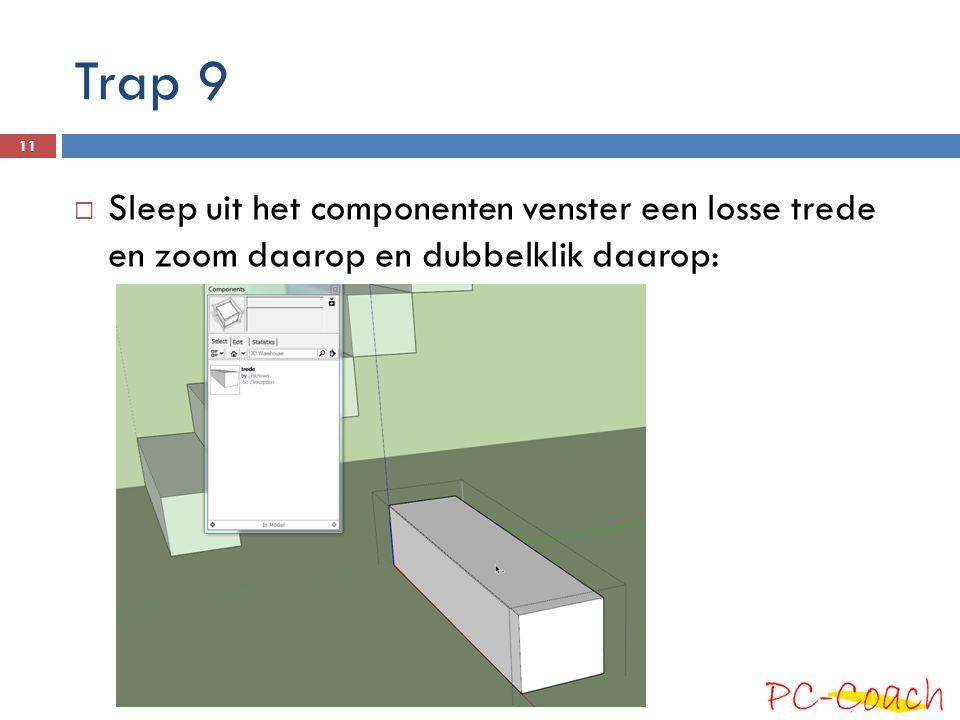 Trap 9  Sleep uit het componenten venster een losse trede en zoom daarop en dubbelklik daarop: 11