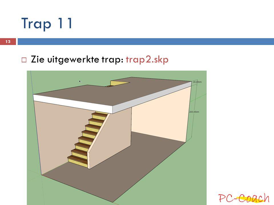 Trap 11  Zie uitgewerkte trap: trap2.skp 13