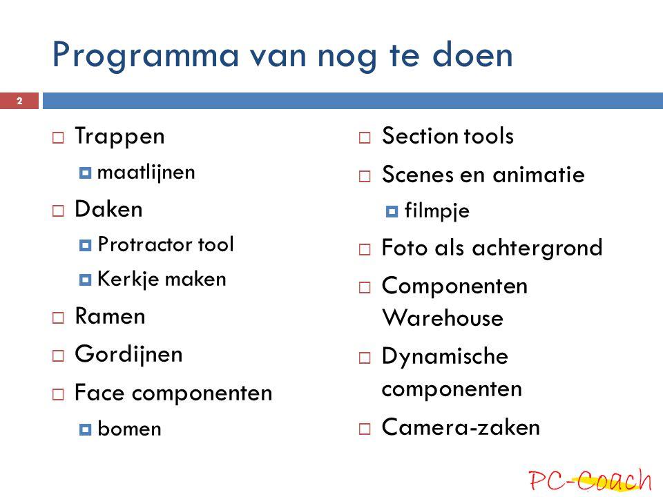 Programma van nog te doen  Trappen  maatlijnen  Daken  Protractor tool  Kerkje maken  Ramen  Gordijnen  Face componenten  bomen  Section too