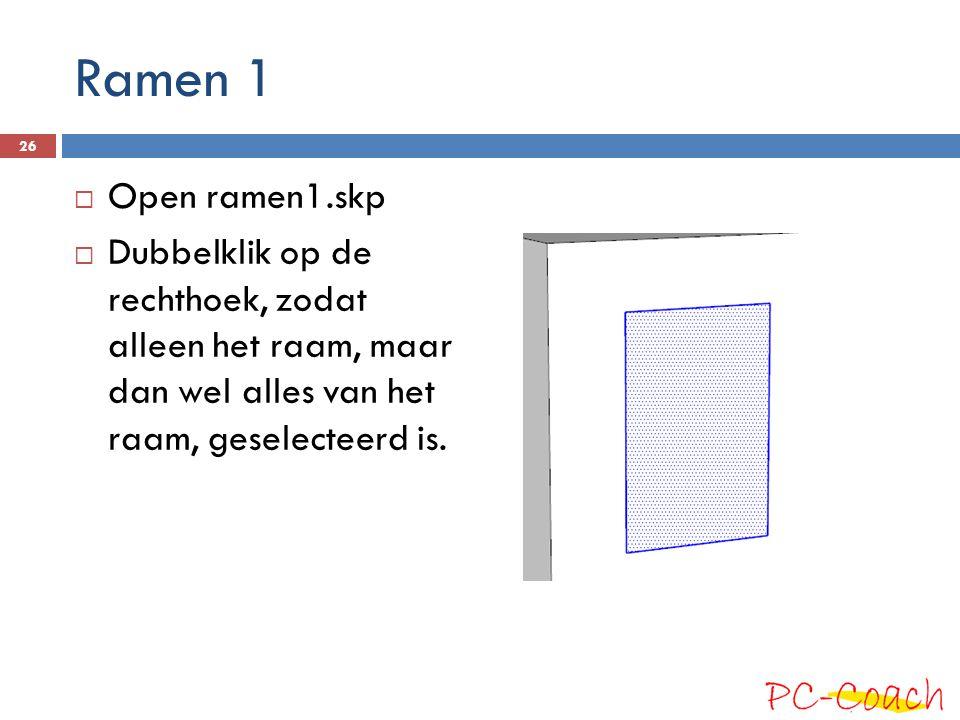 Ramen 1  Open ramen1.skp  Dubbelklik op de rechthoek, zodat alleen het raam, maar dan wel alles van het raam, geselecteerd is. 26