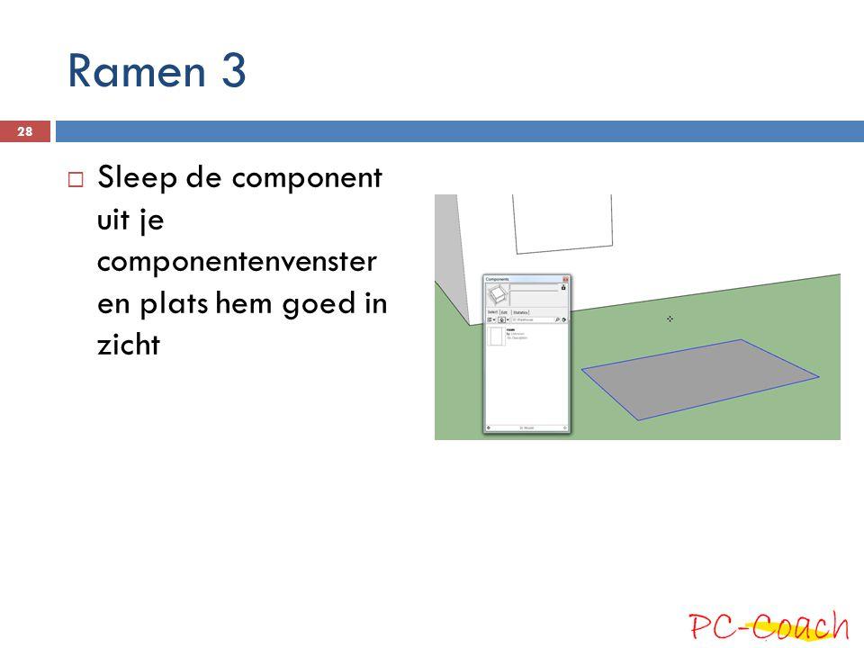 Ramen 3  Sleep de component uit je componentenvenster en plats hem goed in zicht 28