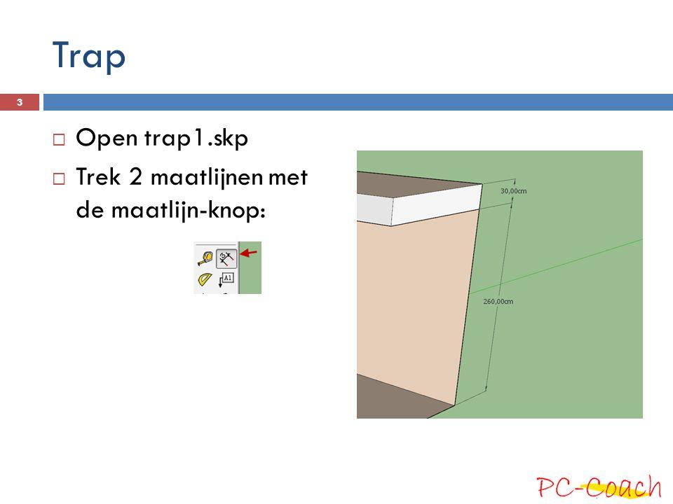 Trap  Open trap1.skp  Trek 2 maatlijnen met de maatlijn-knop: 3