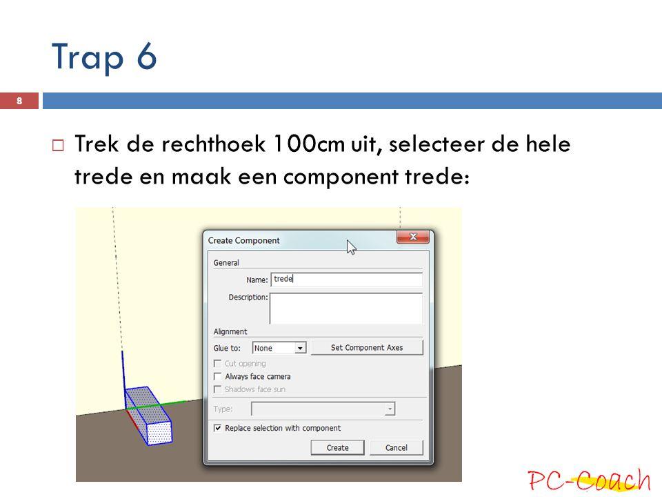 Trap 6  Trek de rechthoek 100cm uit, selecteer de hele trede en maak een component trede: 8