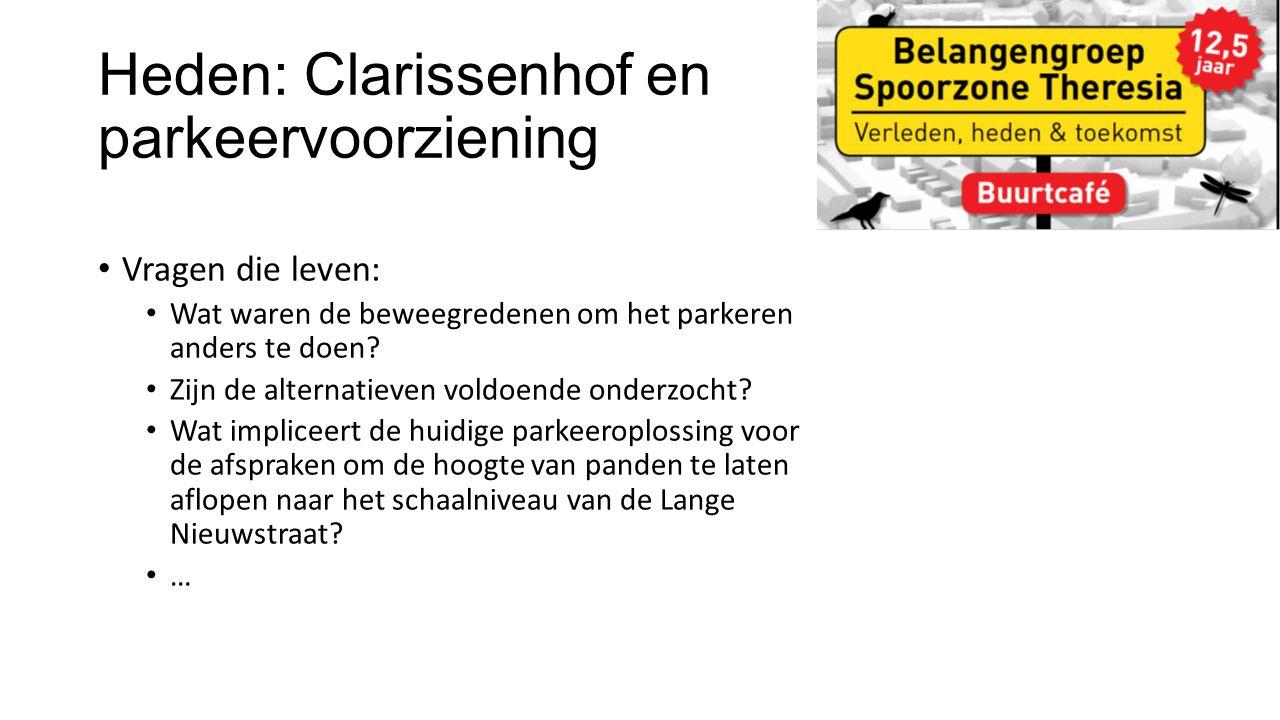 Heden: Clarissenhof en parkeervoorziening Vragen die leven: Wat waren de beweegredenen om het parkeren anders te doen.