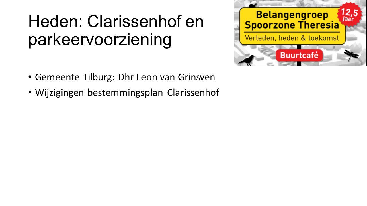 Heden: Clarissenhof en parkeervoorziening Gemeente Tilburg: Dhr Leon van Grinsven Wijzigingen bestemmingsplan Clarissenhof