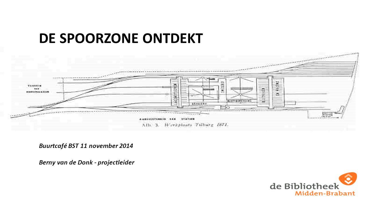 DE SPOORZONE ONTDEKT Buurtcafé BST 11 november 2014 Berny van de Donk - projectleider