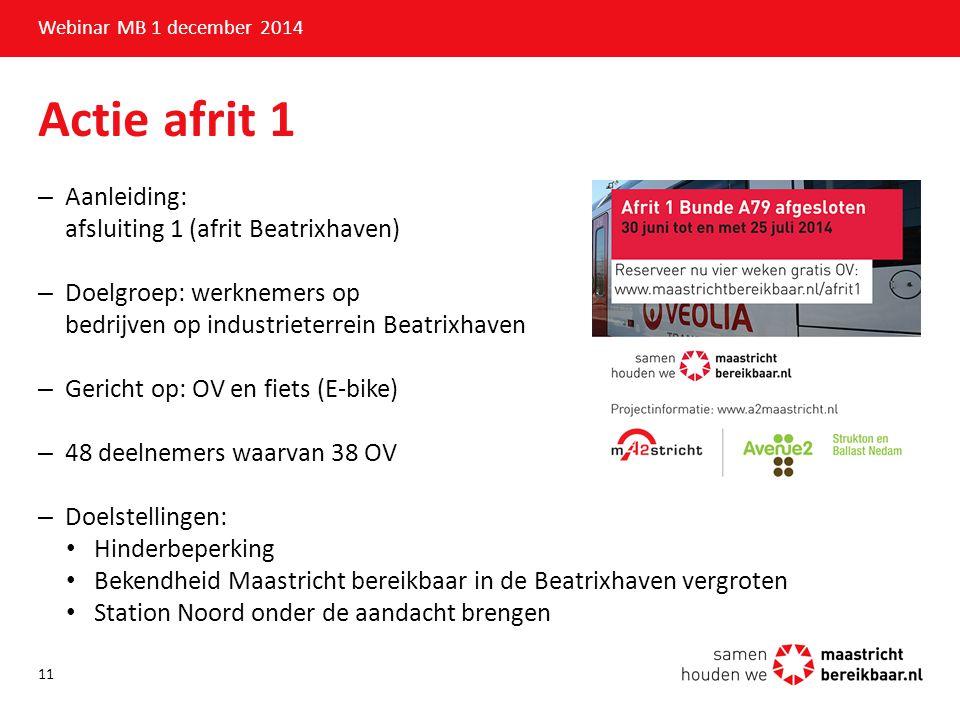 Actie afrit 1 Webinar MB 1 december 2014 –Aanleiding: afsluiting 1 (afrit Beatrixhaven) –Doelgroep: werknemers op bedrijven op industrieterrein Beatri