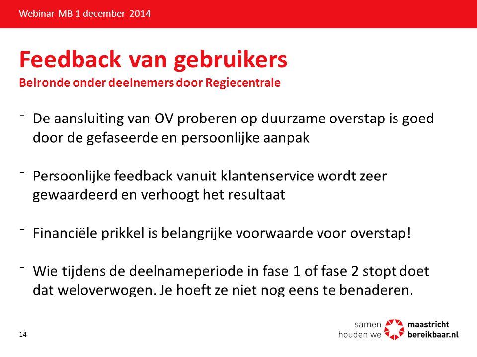 Feedback van gebruikers Belronde onder deelnemers door Regiecentrale Webinar MB 1 december 2014 ⁻De aansluiting van OV proberen op duurzame overstap i