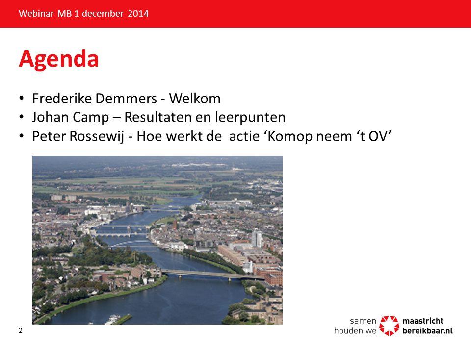Agenda Frederike Demmers - Welkom Johan Camp – Resultaten en leerpunten Peter Rossewij - Hoe werkt de actie 'Komop neem 't OV' Webinar MB 1 december 2
