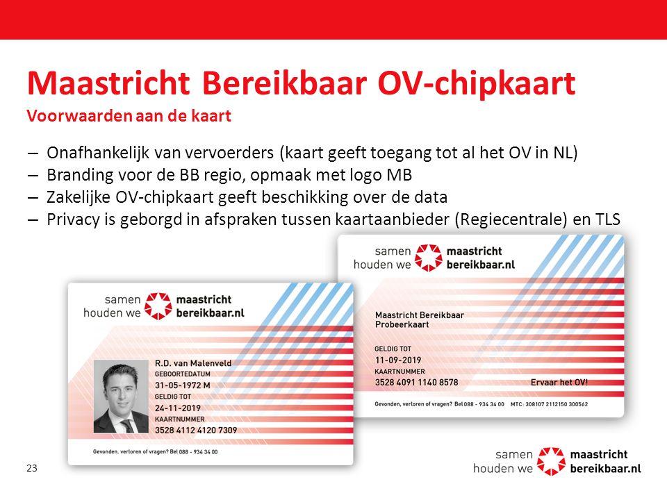 Maastricht Bereikbaar OV-chipkaart Voorwaarden aan de kaart –Onafhankelijk van vervoerders (kaart geeft toegang tot al het OV in NL) –Branding voor de