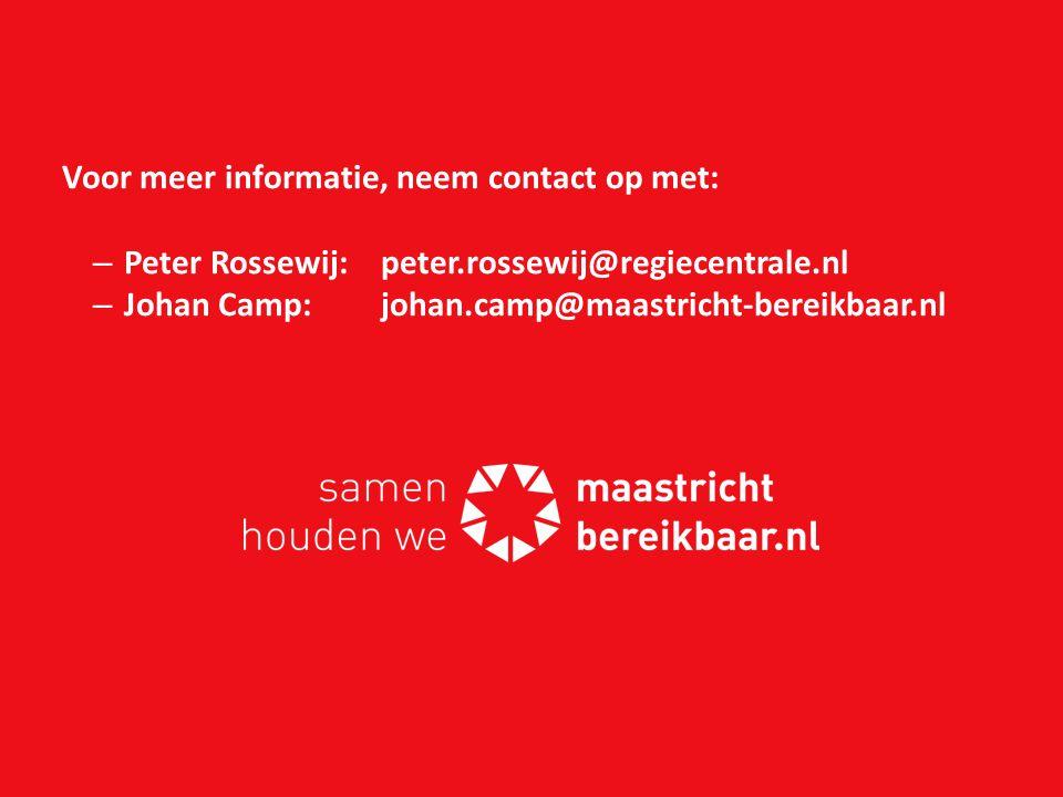 Voor meer informatie, neem contact op met: –Peter Rossewij: peter.rossewij@regiecentrale.nl –Johan Camp: johan.camp@maastricht-bereikbaar.nl
