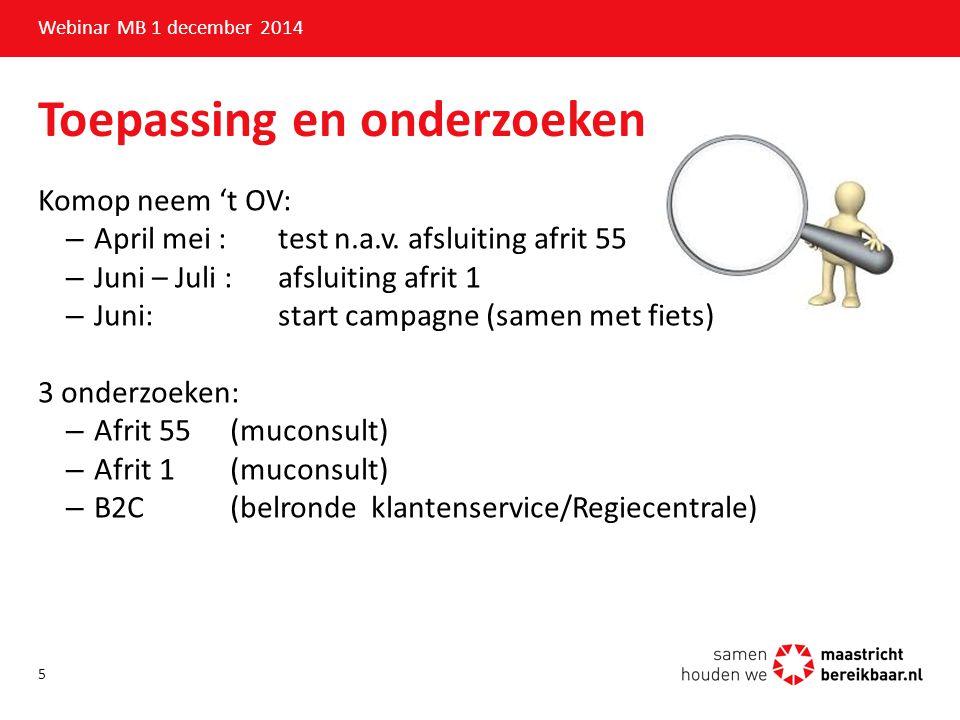 Toepassing en onderzoeken Webinar MB 1 december 2014 Komop neem 't OV: –April mei : test n.a.v. afsluiting afrit 55 –Juni – Juli : afsluiting afrit 1