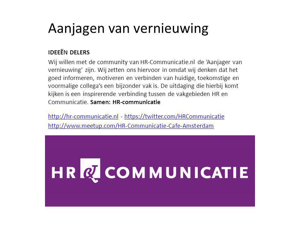 Aanjagen van vernieuwing IDEEËN DELERS Wij willen met de community van HR-Communicatie.nl de 'Aanjager van vernieuwing' zijn. Wij zetten ons hiervoor