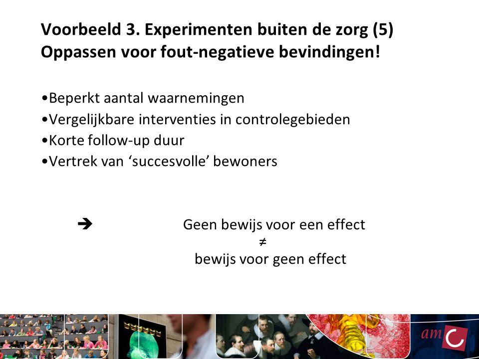 Voorbeeld 3.Experimenten buiten de zorg (5) Oppassen voor fout-negatieve bevindingen.