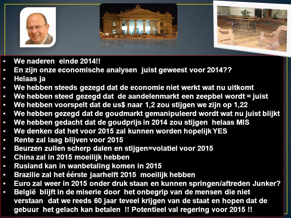 11/01/2015 2 We naderen einde 2014!! En zijn onze economische analysen juist geweest voor 2014?? Helaas ja We hebben steeds gezegd dat de economie nie