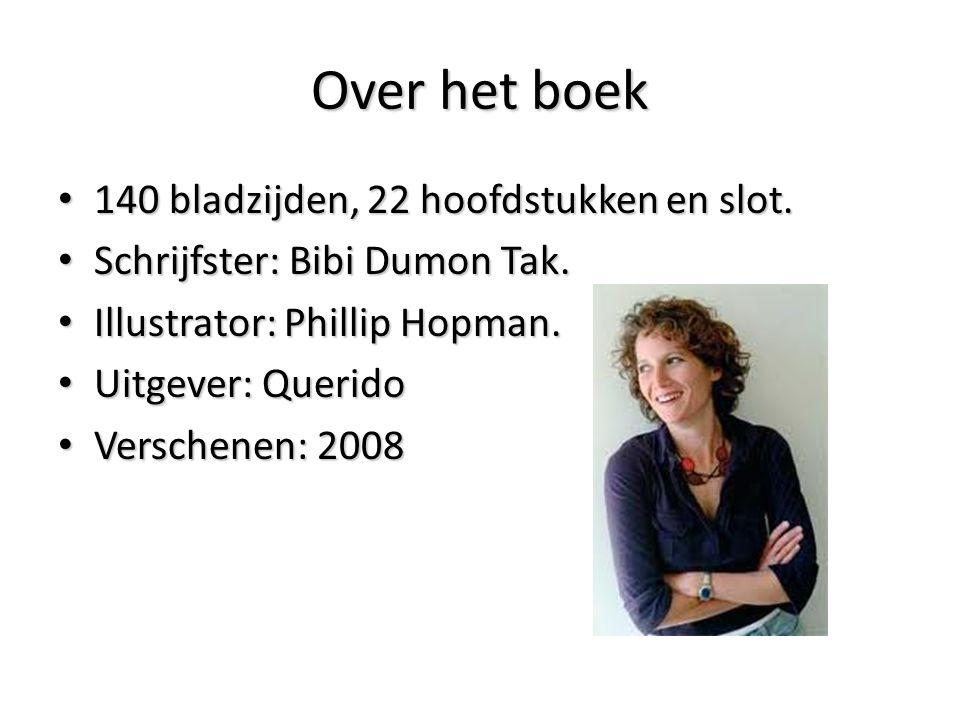 Over het boek 140 bladzijden, 22 hoofdstukken en slot. 140 bladzijden, 22 hoofdstukken en slot. Schrijfster: Bibi Dumon Tak. Schrijfster: Bibi Dumon T