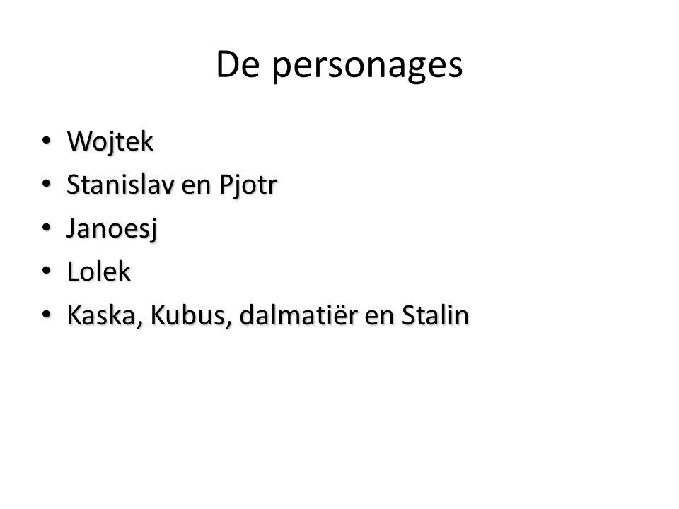 De personages Wojtek Wojtek Stanislav en Pjotr Stanislav en Pjotr Janoesj Janoesj Lolek Lolek Kaska, Kubus, dalmatiër en Stalin Kaska, Kubus, dalmatië