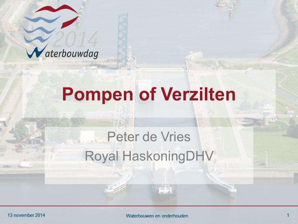 13 november 20141 Waterbouwen en onderhouden 13 november 20141 Waterbouwen en onderhouden 13 november 20141 Waterbouwen en onderhouden Pompen of Verzilten Peter de Vries Royal HaskoningDHV