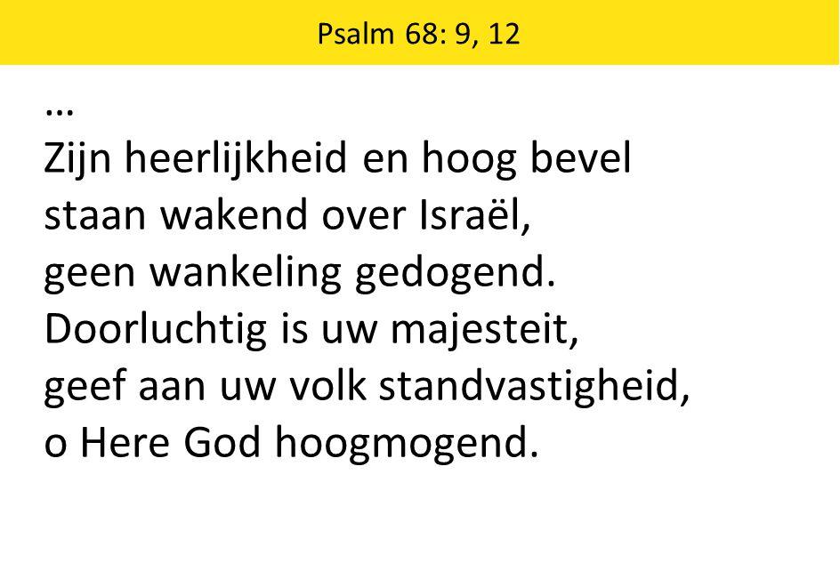 … Zijn heerlijkheid en hoog bevel staan wakend over Israël, geen wankeling gedogend.