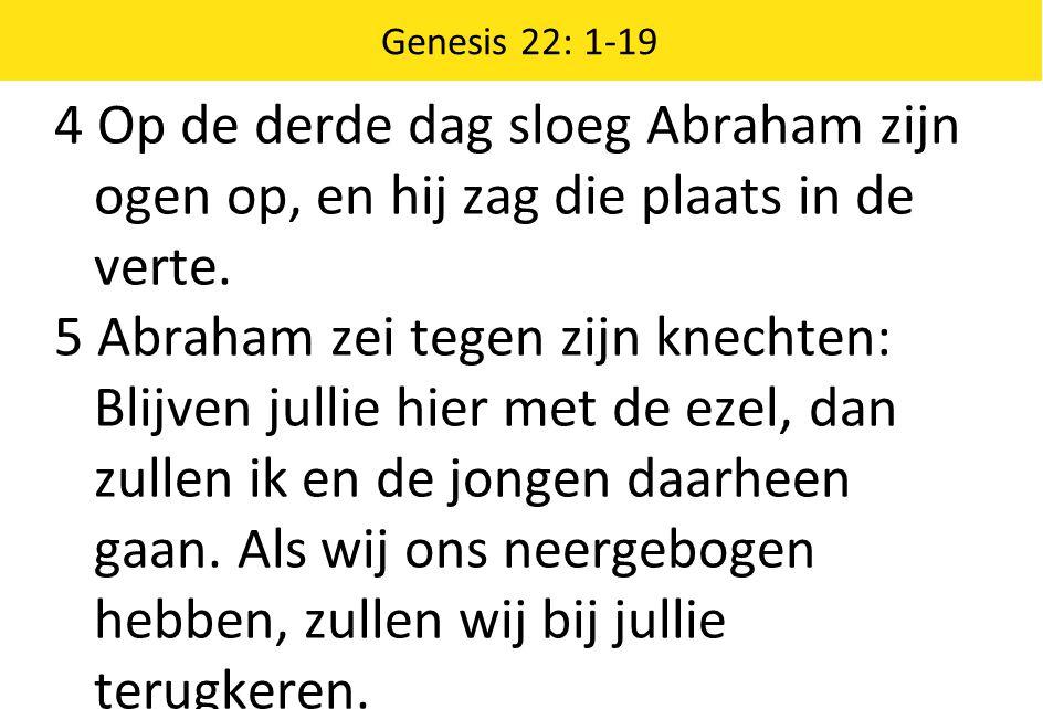 Genesis 22: 1-19 4 Op de derde dag sloeg Abraham zijn ogen op, en hij zag die plaats in de verte.