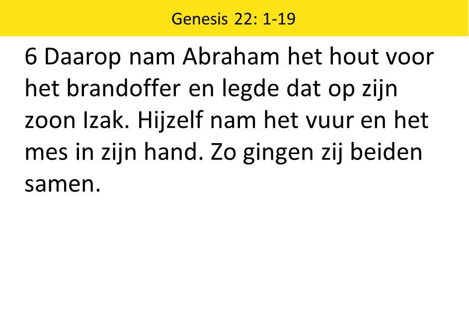 Genesis 22: 1-19 6 Daarop nam Abraham het hout voor het brandoffer en legde dat op zijn zoon Izak.