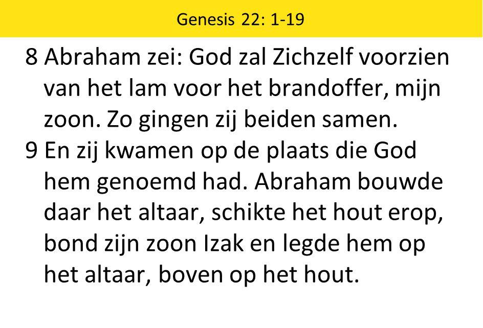 Genesis 22: 1-19 8 Abraham zei: God zal Zichzelf voorzien van het lam voor het brandoffer, mijn zoon.