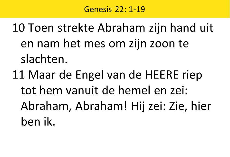 Genesis 22: 1-19 10 Toen strekte Abraham zijn hand uit en nam het mes om zijn zoon te slachten.