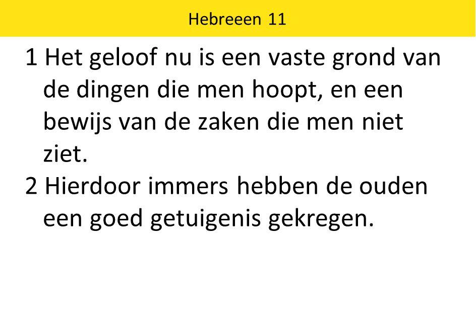 Hebreeen 11 1 Het geloof nu is een vaste grond van de dingen die men hoopt, en een bewijs van de zaken die men niet ziet.