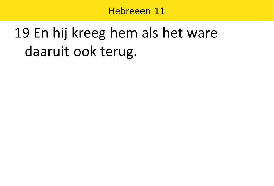 Hebreeen 11 19 En hij kreeg hem als het ware daaruit ook terug.
