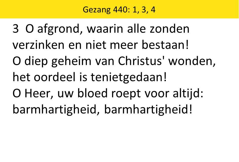 Gezang 440: 1, 3, 4 3 O afgrond, waarin alle zonden verzinken en niet meer bestaan.