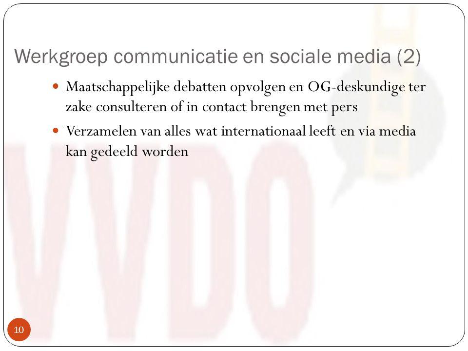 Werkgroep communicatie en sociale media (2) Maatschappelijke debatten opvolgen en OG-deskundige ter zake consulteren of in contact brengen met pers Verzamelen van alles wat internationaal leeft en via media kan gedeeld worden 10