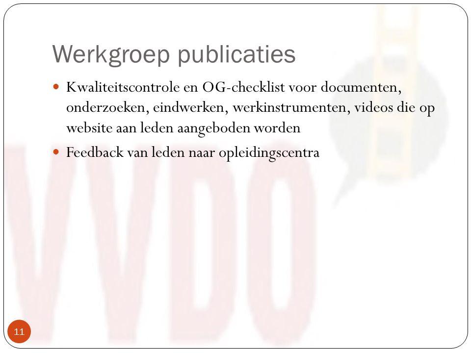 Werkgroep publicaties Kwaliteitscontrole en OG-checklist voor documenten, onderzoeken, eindwerken, werkinstrumenten, videos die op website aan leden aangeboden worden Feedback van leden naar opleidingscentra 11