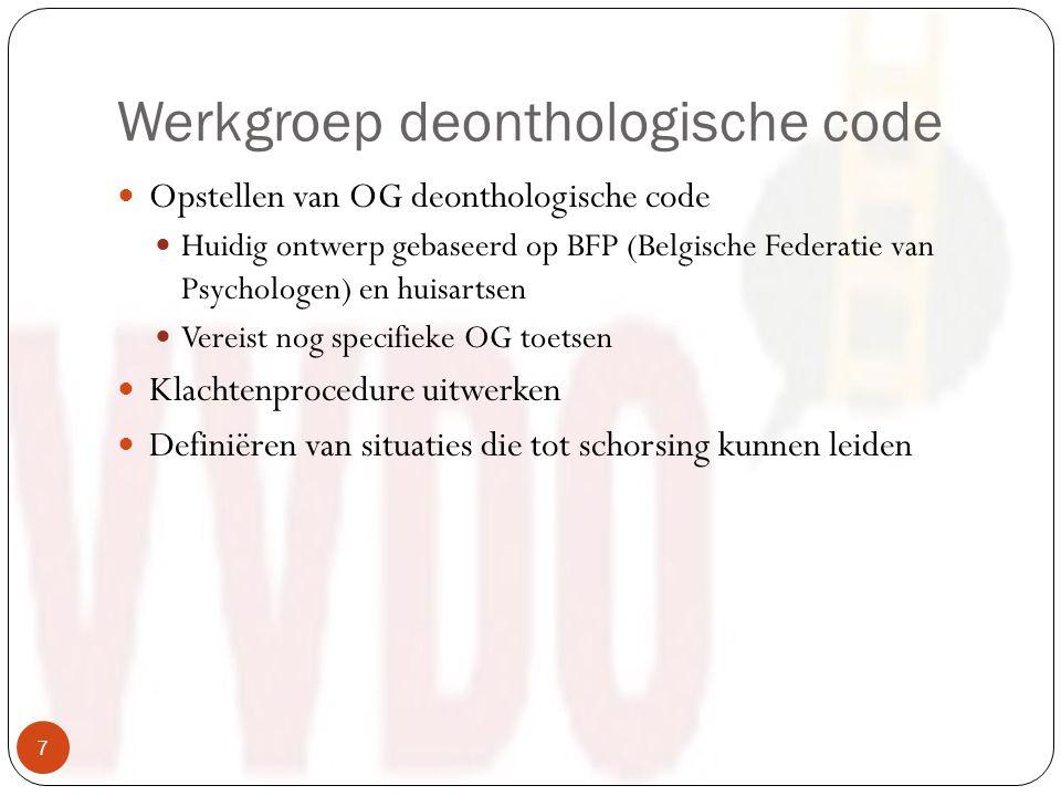 Werkgroep deonthologische code Opstellen van OG deonthologische code Huidig ontwerp gebaseerd op BFP (Belgische Federatie van Psychologen) en huisartsen Vereist nog specifieke OG toetsen Klachtenprocedure uitwerken Definiëren van situaties die tot schorsing kunnen leiden 7