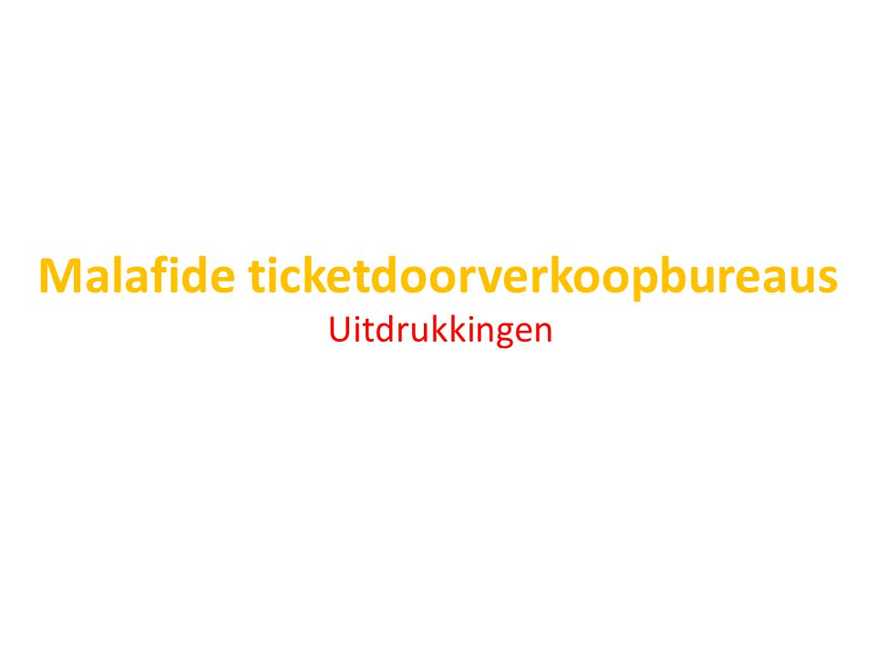 Malafide ticketdoorverkoopbureaus Uitdrukkingen