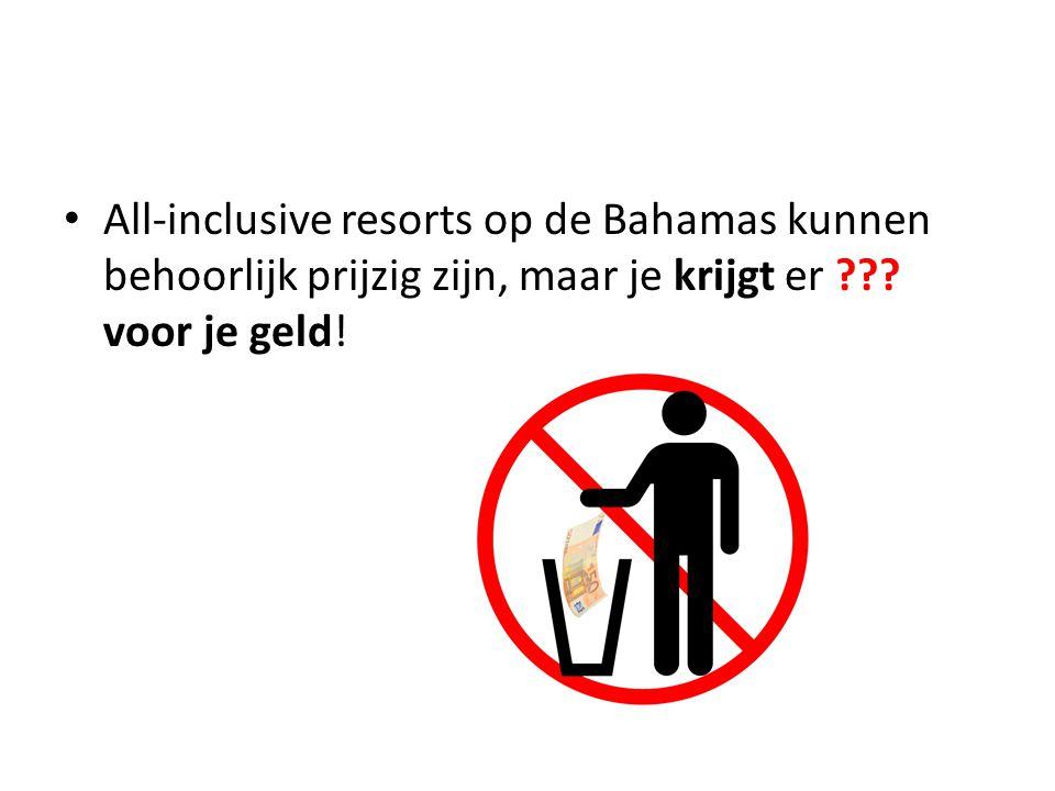 All-inclusive resorts op de Bahamas kunnen behoorlijk prijzig zijn, maar je krijgt er ??.