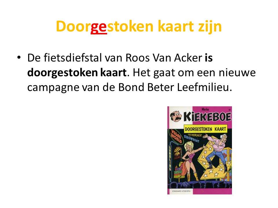 Doorgestoken kaart zijn De fietsdiefstal van Roos Van Acker is doorgestoken kaart.
